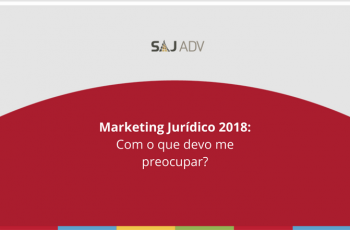 Marketing Jurídico 2018 – Com o que devo me preocupar?