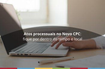 Atos processuais no Novo CPC: fique por dentro do tempo e local